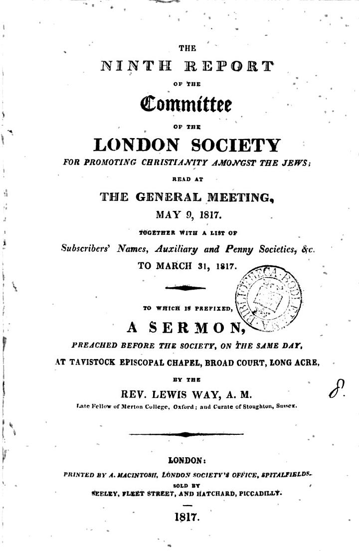 The Ninth Report of the Committee of the London Society for Promoting Christianity Amongst the Jews; Read at the General Meeting, May 9, 1817. Together with a List of Subscribers' Names, Auxilary and Penny Societies, &c. to March 31, 1817