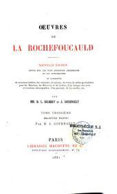 Oeuvres de La Rochefoucauld: Nouvelle édition, revue sur les plus anciennes impressions et les autographes, et augmentée de morceaux inédits, des variantes, de notices..., Volume1;Volume3