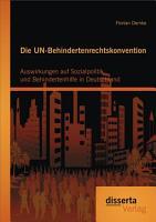 Die UN Behindertenrechtskonvention  Auswirkungen auf Sozialpolitik und Behindertenhilfe in Deutschland PDF