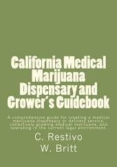 California Medical Marijuana Dispensary and Grower's Guidebook