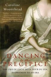 Dancing to the Precipice: The Life of Lucie de la Tour du Pin, Eyewitness to an Era