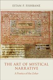 The Art of Mystical Narrative: A Poetics of the Zohar