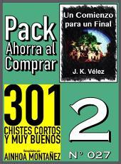 Pack Ahorra al Comprar 2 (Nº 027): 301 Chistes Cortos y Muy Buenos & Un Comienzo para un Final