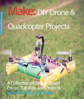 DIY Drone and Quadcopter Projects: A Collection of Drone-Based Essays, Tutorials, and Projects