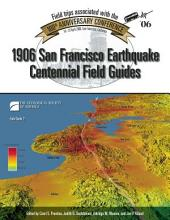 1906 San Francisco Earthquake Centennial Field Guides: Field Trips Associated with the 100th Anniversary Conference, 18-23 April 2006, San Francisco, California