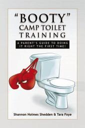 ''Booty'' Camp Toilet Training: A Parent's Guide to Doing It Right the First Time!