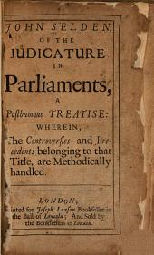 Of the Judicature in Parliaments: A Posthumous Treatise ...