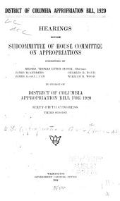 District of Columbia Appropriation Bill, 1920: Hearings Before Subcommittee of House Committee on Appropriations ... in Charge of District of Columbia Appropriation Bill for 1920. Sixty-fifth Congress, Third Session