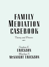 Family Mediation Casebook: Theory And Process