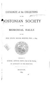 Catalogue of the Collections of the Bostonian Society: In the Memorial Halls of the Old State House, Boston, Feb. 1, 1893