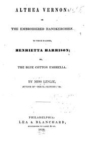 Althea Vernon; Or, The Embroidered Handkerchief: To which is Added, Henrietta Harrison; Or, The Blue Cotton Umbrella