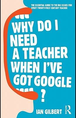 Why Do I Need a Teacher When I ve got Google