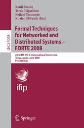 Formal Techniques for Networked and Distributed Systems – FORTE 2008: 28th IFIP WG 6.1 International Conference Tokyo, Japan, June 10-13, 2008 Proceedings