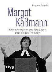 Margot Käßmann: Kleine Anekdoten aus dem Leben einer großen Theologin