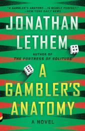 A Gambler's Anatomy: A Novel