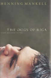 The Dogs of Riga: A Kurt Wallendar Mystery