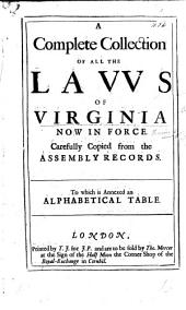 A complete collection of all the laws of Virginia now in force ... copied from the Assembly records. [By J. P.]