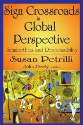 Sign Crossroads in Global Perspective: Semioethics and Responsibility