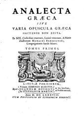 Analecta graeca sive varia opuscula graeca hactenus non edita. latina ververunt et notis illustrarunt Monachi Benedictinis congregationis Sancti Mauri. (Antonius Pouget, J. Lopin et B. de Montfaucon. : .), Volume 1