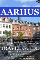 Aarhus Travel Guide 2017: Must-see attractions, wonderful hotels, excellent restaurants, valuable tips and so much more!