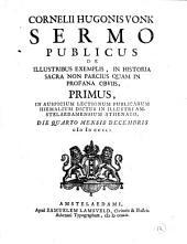 Cornelii Hugonis Vonk Sermo publicus de illustribus exemplis, in historia sacra non parcius quam in profana obviis, primus: Volume 12