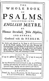 The Whole Book of Psalms, Collected Into English Metre: By Thomas Sternhold, John Hopkins, and Others, ...