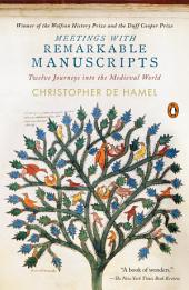 Meetings with Remarkable Manuscripts: Twelve Journeys into the Medieval World