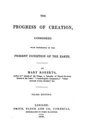 The Progress of Creation: Considered with Reference to the Present Condition of the Earth