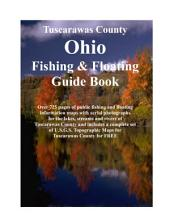 Tuscarawas County Ohio Fishing & Floating Guide Book: Complete fishing and floating information for Tuscarawas County Ohio
