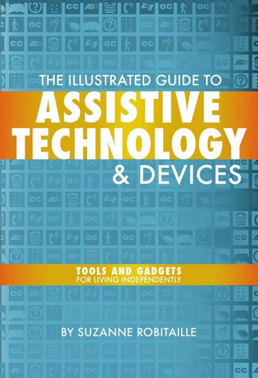 The Illustrated Guide to Assistive Technology   Devices PDF