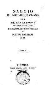 Saggio di modificazione del sistema di Brown riguardante la cura delle malattie universali di Pietro Balbiani. Tomo 1. -3: Volume 1