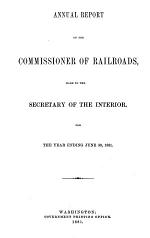 Annual Report of the Commissioner of Railroads, Made to the Secretary of the Interior, for the Year Ending ...