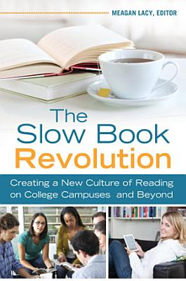 The Slow Book Revolution  Creating a New Culture of Reading on College Campuses and Beyond PDF