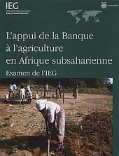 L' appui de la Banque à l'agriculture en Afrique Subsaharienne: Examen de l'Ieg