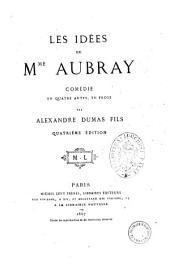 Les idees de M.me Aubray comedie en quatre actes, en prose par Alexandre Dumas fils