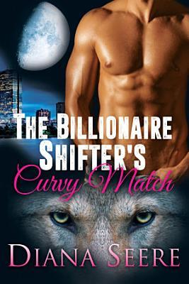 The Billionaire Shifter s Curvy Match  Billionaire Shifters Club  1  Shifter Romance