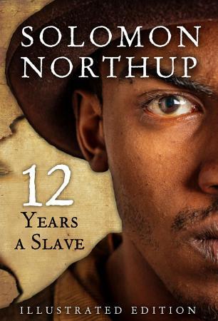 Twelve Years A Slave  Illustrated Edition PDF
