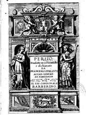 Persio tradotto in verso sciolto e dichiarato da Francesco Stelluti Accad. Linceo da Fabriano all'ill.mo et r.mo sig.re il sig. cardinale Barberino