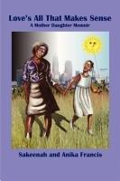 Love Is All That Makes Sense: A Mother Daughter Memoir