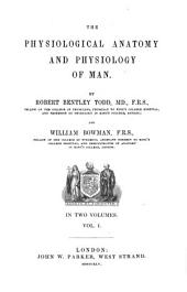 The Physiological Anatomy and Physiology of Man: In Two Volumes, Volume 1