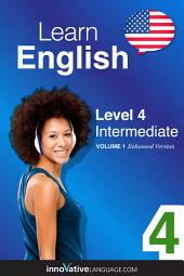 Learn English - Level 4: Intermediate: Volume 1: Lessons 1-25