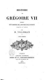 Histoire de Grégoire VII précédée d'un discours sur l'histoire de la papauté jusqu'au IXe siècle: Volume1