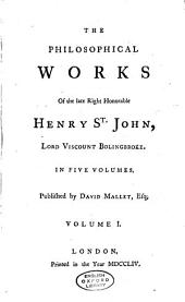 The Philosophical Works of the Late Right Honorable Henry St. John, Lord Viscount Bolingbroke: Volume 2