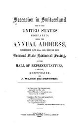 Secession in Switzerland and in the United States Compared: Being the Annual Address, Delivered Oct. 20th, 1863, Before the Vermont State Historical Society in Montpelier