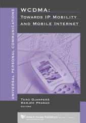 WCDMA: Towards IP Mobility and Mobile Internet