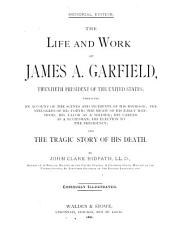 The Life and Work of James A. Garfield: Twentieth President of the United States ...