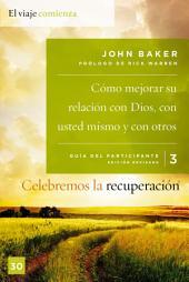 Celebremos la recuperación Guía 3: Cómo mejorar su relación con Dios, con usted mismo y con otros: Un programa de recuperación basado en ocho principios de las bienaventuranzas