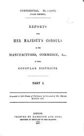 Reports from Her Majesty's Consuls on the Manufactures, Commerce, &c. of Their Consular Districts ...