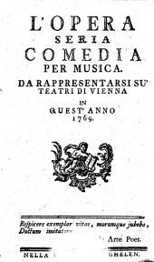 L'OPERA SERIA COMEDIA PER MUSICA: DA RAPPRESENTARSI SÚ TEATRI DI VIENNA IN QUEST' ANNO 1769