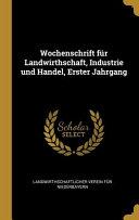 Wochenschrift f  r Landwirthschaft  Industrie und Handel  Erster Jahrgang PDF